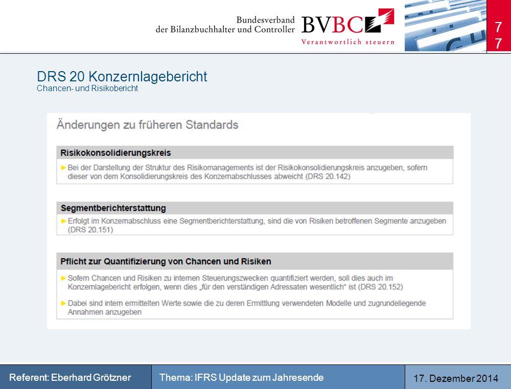 17. Dezember 2014 Thema: IFRS Update zum JahresendeReferent: Eberhard Grötzner DRS 20 Konzernlagebericht Chancen- und Risikobericht 77