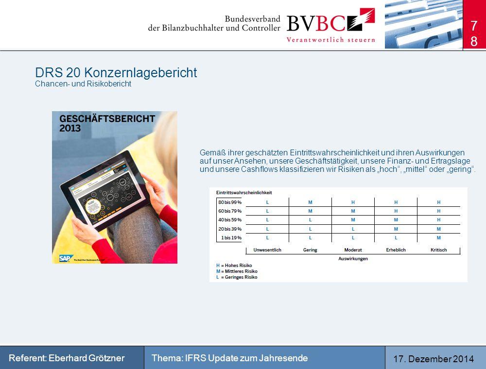 17. Dezember 2014 Thema: IFRS Update zum JahresendeReferent: Eberhard Grötzner DRS 20 Konzernlagebericht Chancen- und Risikobericht 78 Gemäß ihrer ges