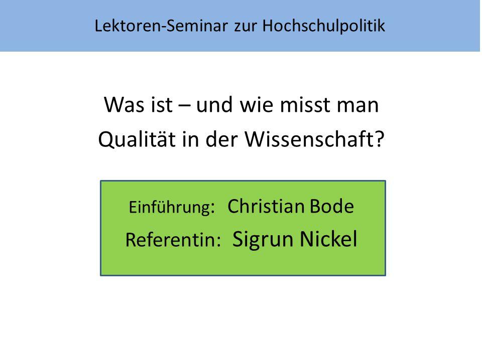 Lektoren-Seminar zur Hochschulpolitik Was ist – und wie misst man Qualität in der Wissenschaft? Einführung : Christian Bode Referentin: Sigrun Nickel