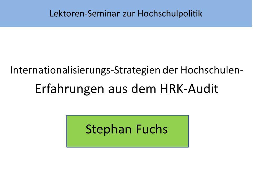 Lektoren-Seminar zur Hochschulpolitik Internationalisierungs-Strategien der Hochschulen- Erfahrungen aus dem HRK-Audit Stephan Fuchs
