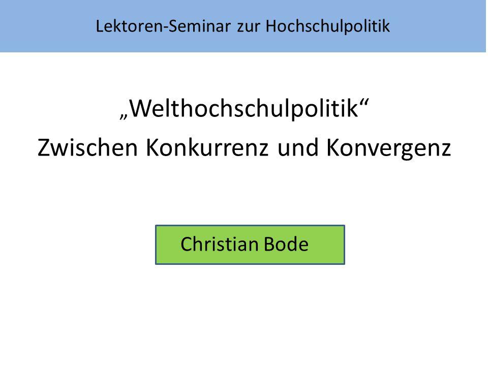"""Lektoren-Seminar zur Hochschulpolitik """" Welthochschulpolitik"""" Zwischen Konkurrenz und Konvergenz Christian Bode"""