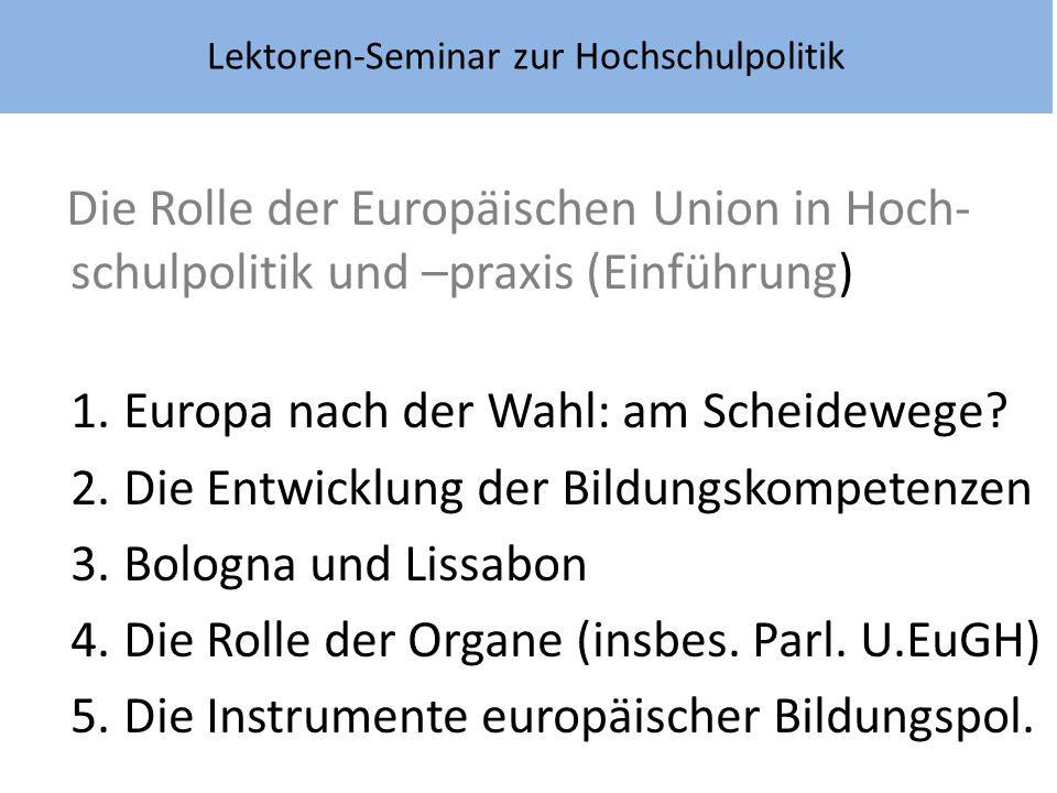 Lektoren-Seminar zur Hochschulpolitik Die Rolle der Europäischen Union in Hoch- schulpolitik und –praxis (Einführung) 1. Europa nach der Wahl: am Sche