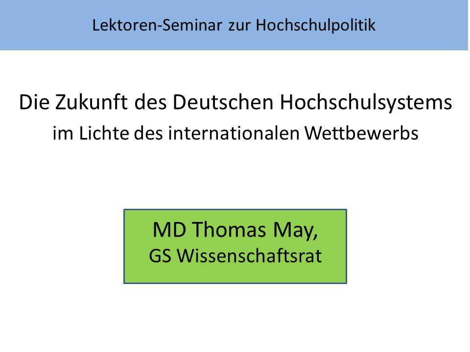 Lektoren-Seminar zur Hochschulpolitik Die Zukunft des Deutschen Hochschulsystems im Lichte des internationalen Wettbewerbs MD Thomas May, GS Wissensch
