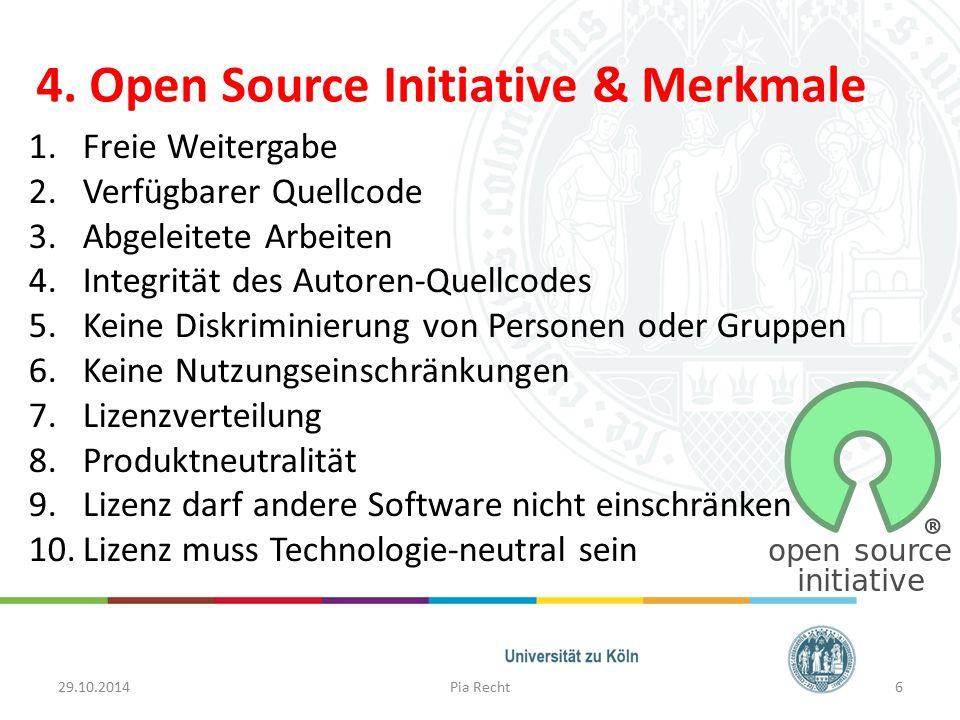 4. Open Source Initiative & Merkmale 29.10.2014Pia Recht 1.Freie Weitergabe 2.Verfügbarer Quellcode 3.Abgeleitete Arbeiten 4.Integrität des Autoren-Qu