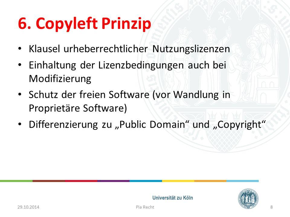 6. Copyleft Prinzip Klausel urheberrechtlicher Nutzungslizenzen Einhaltung der Lizenzbedingungen auch bei Modifizierung Schutz der freien Software (vo