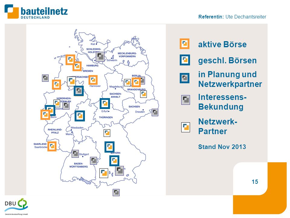 Referentin: Ute Dechantsreiter 15 geschl. Börsen aktive Börse in Planung und Netzwerkpartner Interessens- Bekundung Netzwerk- Partner Stand Nov 2013