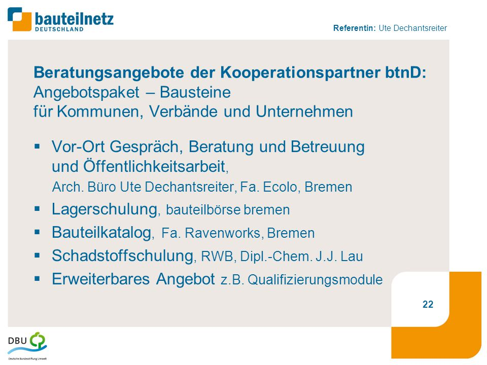 Referentin: Ute Dechantsreiter 22 Beratungsangebote der Kooperationspartner btnD: Angebotspaket – Bausteine für Kommunen, Verbände und Unternehmen  V