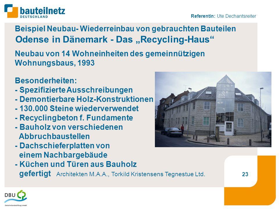 """Referentin: Ute Dechantsreiter 23 Beispiel Neubau- Wiederreinbau von gebrauchten Bauteilen Odense in Dänemark - Das """"Recycling-Haus Neubau von 14 Wohneinheiten des gemeinnützigen Wohnungsbaus, 1993 Besonderheiten: - Spezifizierte Ausschreibungen - Demontierbare Holz-Konstruktionen - 130.000 Steine wiederverwendet - Recyclingbeton f."""