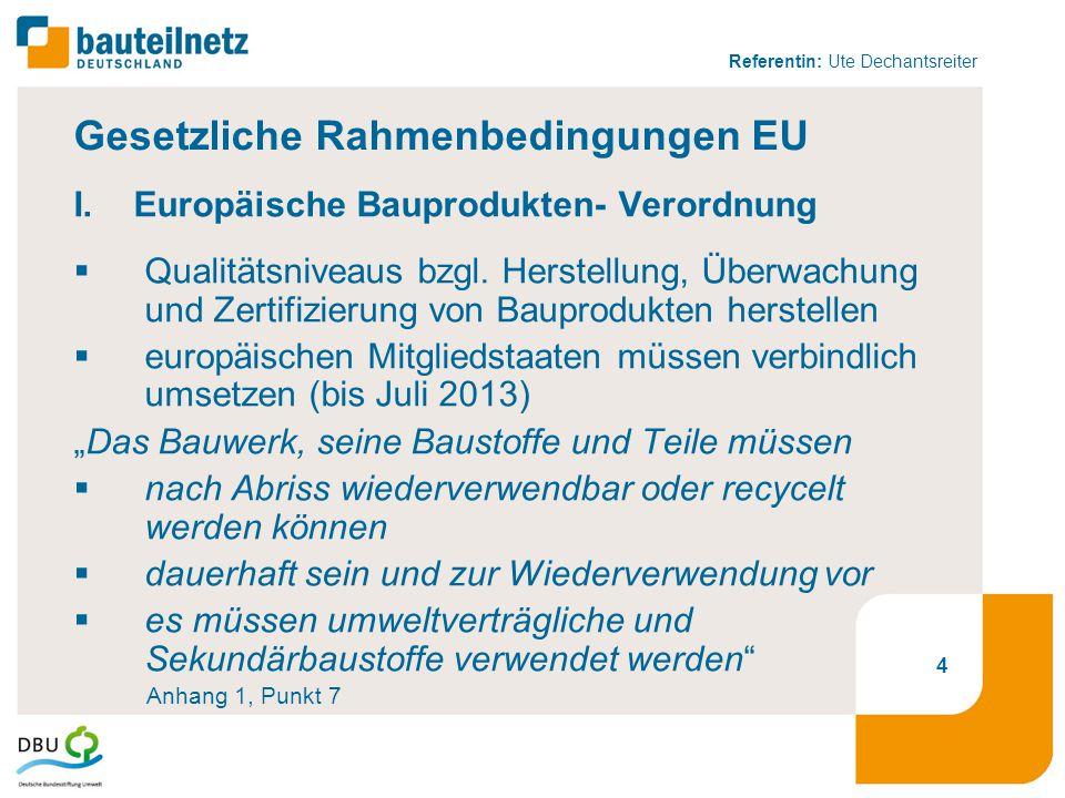 Referentin: Ute Dechantsreiter Gesetzliche Rahmenbedingungen EU I.Europäische Bauprodukten- Verordnung  Qualitätsniveaus bzgl. Herstellung, Überwachu