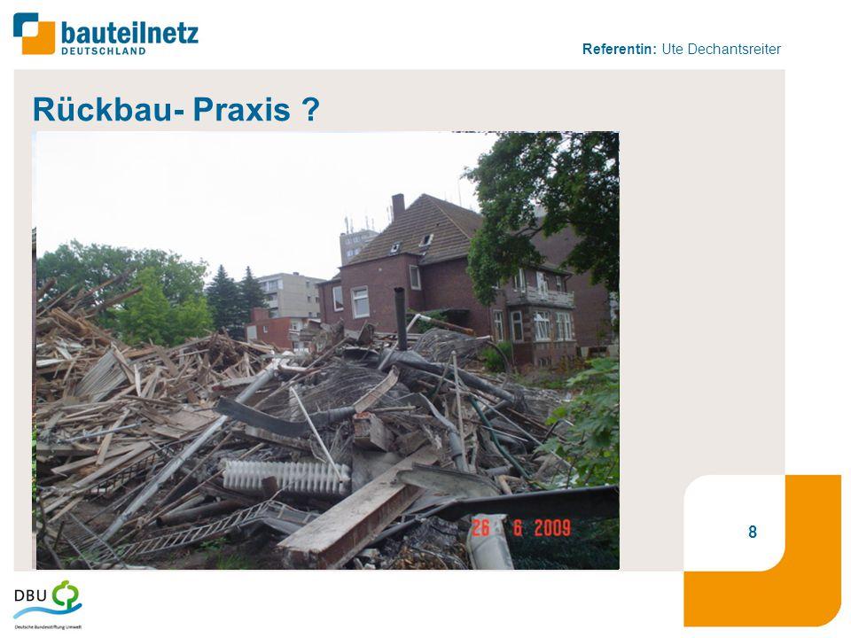 Referentin: Ute Dechantsreiter 8 Rückbau- Praxis ?