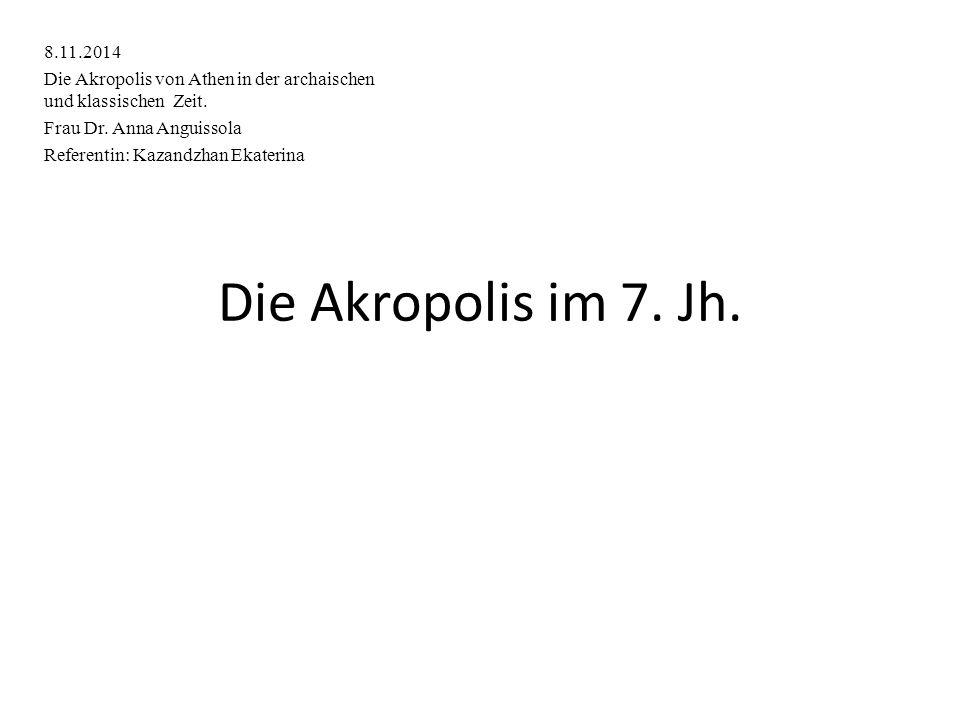 Gliederung 1.Die Periodisierung 2.Die Periode der Archaik 3.Die Akropolis im 7.