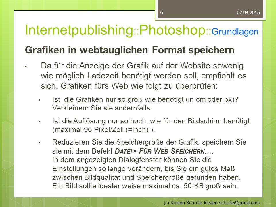 Internetpublishing :: Photoshop :: Grundlagen Grafiken in webtauglichen Format speichern Da für die Anzeige der Grafik auf der Website sowenig wie möglich Ladezeit benötigt werden soll, empfiehlt es sich, Grafiken fürs Web wie folgt zu überprüfen: Ist die Grafiken nur so groß wie benötigt (in cm oder px).