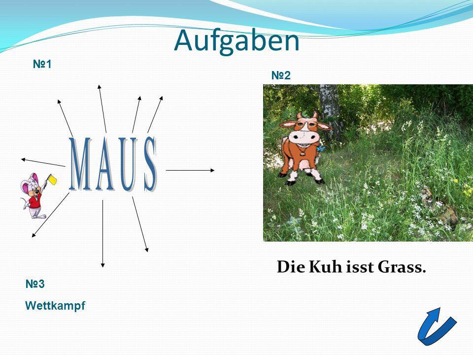 Aufgaben Die Kuh isst Grass. №1 №2№2 №3 Wettkampf