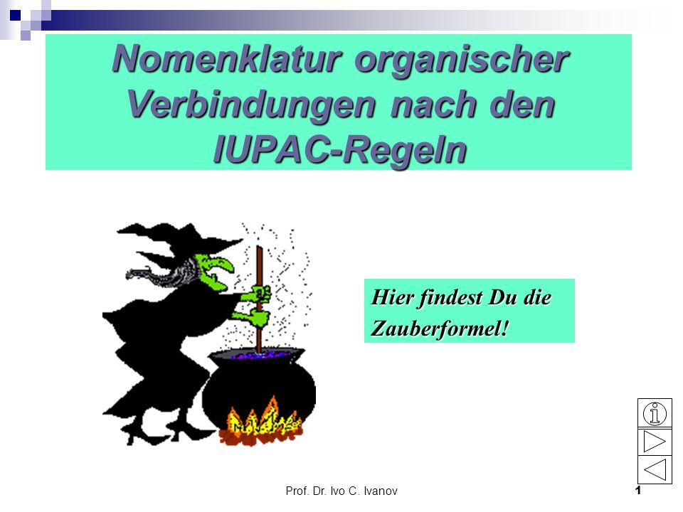 Prof. Dr. Ivo C. Ivanov1 Nomenklatur organischer Verbindungen nach den IUPAC-Regeln Hier findest Du die Zauberformel!