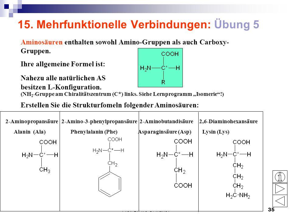 Prof. Dr. Ivo C. Ivanov35 15. Mehrfunktionelle Verbindungen: Übung 5 Aminosäuren enthalten sowohl Amino-Gruppen als auch Carboxy- Gruppen. Ihre allgem