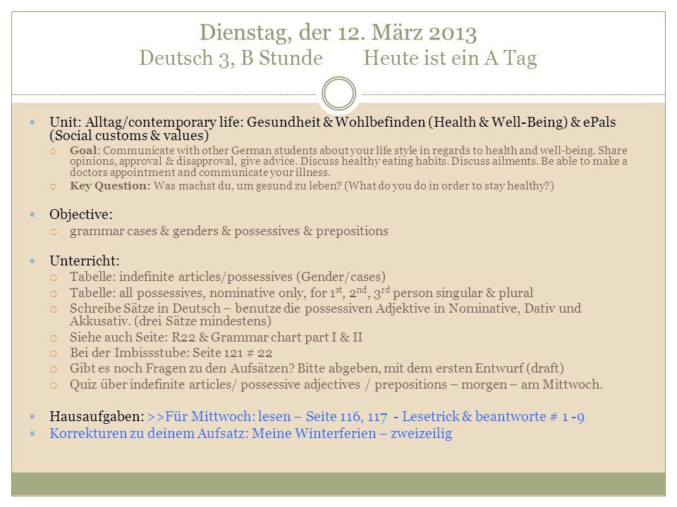 Dienstag, der 12. März 2013 Deutsch 3, B Stunde Heute ist ein A Tag Unit: Alltag/contemporary life: Gesundheit & Wohlbefinden (Health & Well-Being) &