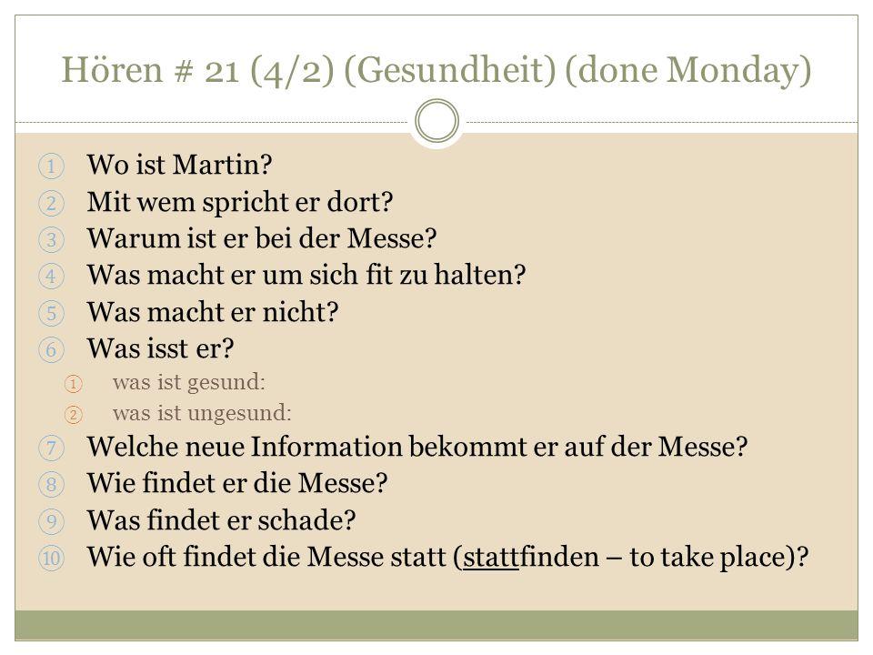 Hören # 21 (4/2) (Gesundheit) (done Monday) ① Wo ist Martin? ② Mit wem spricht er dort? ③ Warum ist er bei der Messe? ④ Was macht er um sich fit zu ha
