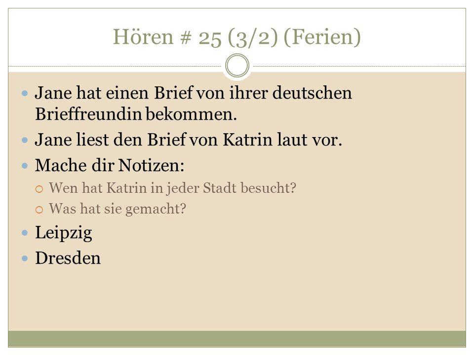 Hören # 25 (3/2) (Ferien) Jane hat einen Brief von ihrer deutschen Brieffreundin bekommen. Jane liest den Brief von Katrin laut vor. Mache dir Notizen