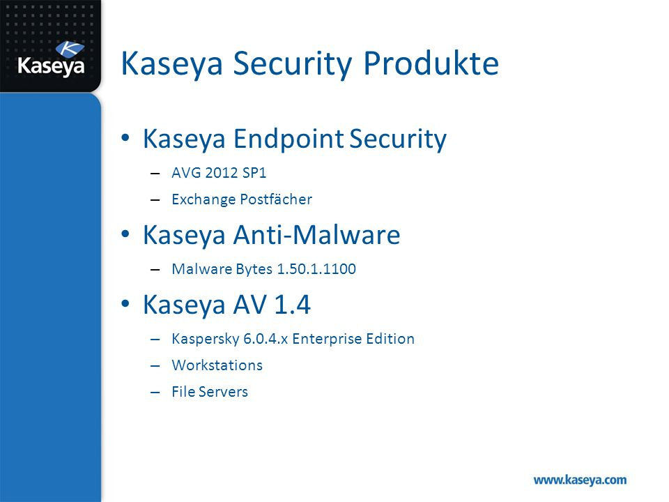 Kaseya Security Produkte Kaseya Endpoint Security – AVG 2012 SP1 – Exchange Postfächer Kaseya Anti-Malware – Malware Bytes 1.50.1.1100 Kaseya AV 1.4 –