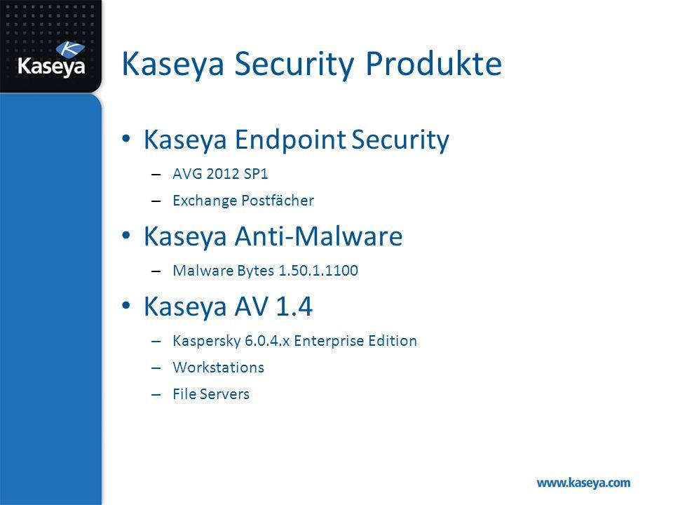 Kaseya Security Produkte Kaseya Endpoint Security – AVG 2012 SP1 – Exchange Postfächer Kaseya Anti-Malware – Malware Bytes 1.50.1.1100 Kaseya AV 1.4 – Kaspersky 6.0.4.x Enterprise Edition – Workstations – File Servers