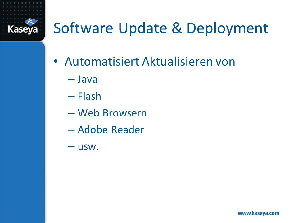 Software Update & Deployment Automatisiert Aktualisieren von – Java – Flash – Web Browsern – Adobe Reader – usw.
