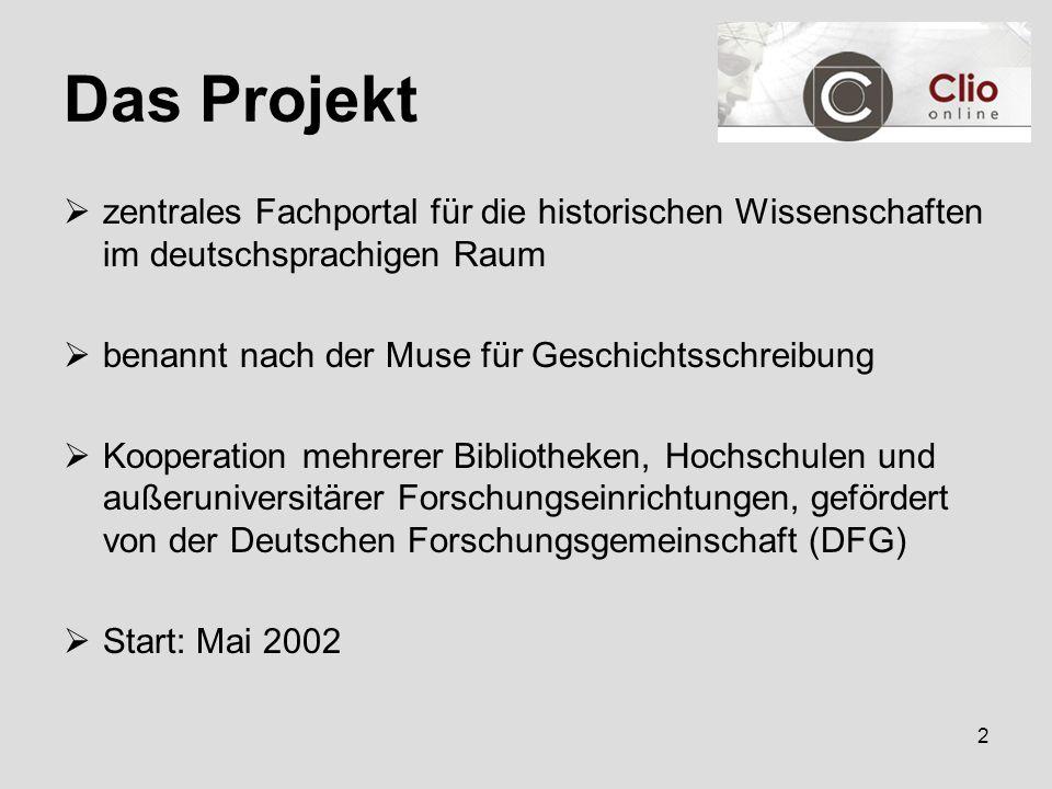 2 Das Projekt  zentrales Fachportal für die historischen Wissenschaften im deutschsprachigen Raum  benannt nach der Muse für Geschichtsschreibung  Kooperation mehrerer Bibliotheken, Hochschulen und außeruniversitärer Forschungseinrichtungen, gefördert von der Deutschen Forschungsgemeinschaft (DFG)  Start: Mai 2002