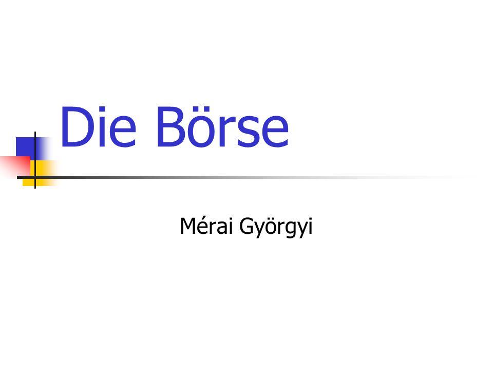 """Mérai Györgyi: Die Börse Börse """"Die Börse ist der konzentrierte Markt für abwesende und vertretbare Güter (Handelsobjekte)."""