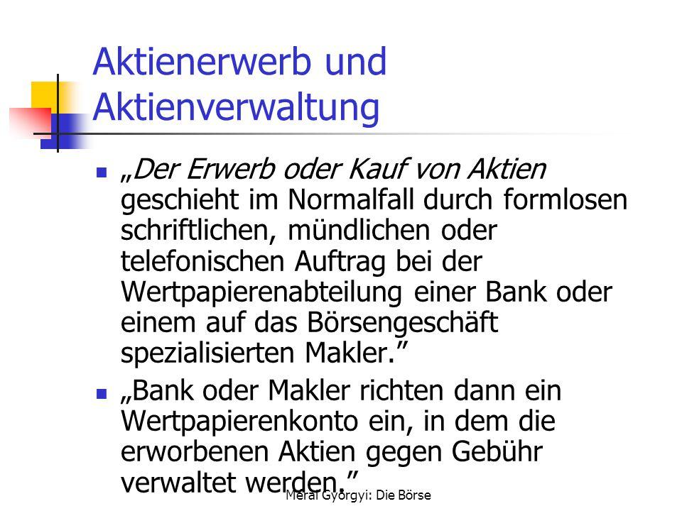 """Mérai Györgyi: Die Börse Aktienerwerb und Aktienverwaltung """"Der Erwerb oder Kauf von Aktien geschieht im Normalfall durch formlosen schriftlichen, mün"""