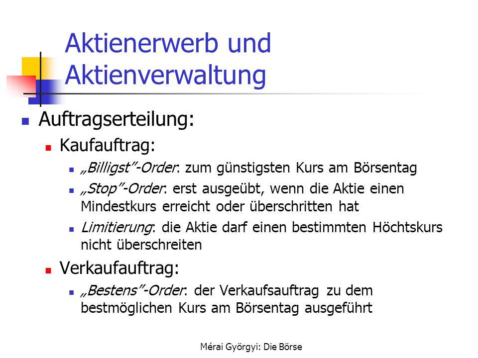 """Mérai Györgyi: Die Börse Aktienerwerb und Aktienverwaltung Auftragserteilung: Kaufauftrag: """"Billigst""""-Order: zum günstigsten Kurs am Börsentag """"Stop""""-"""