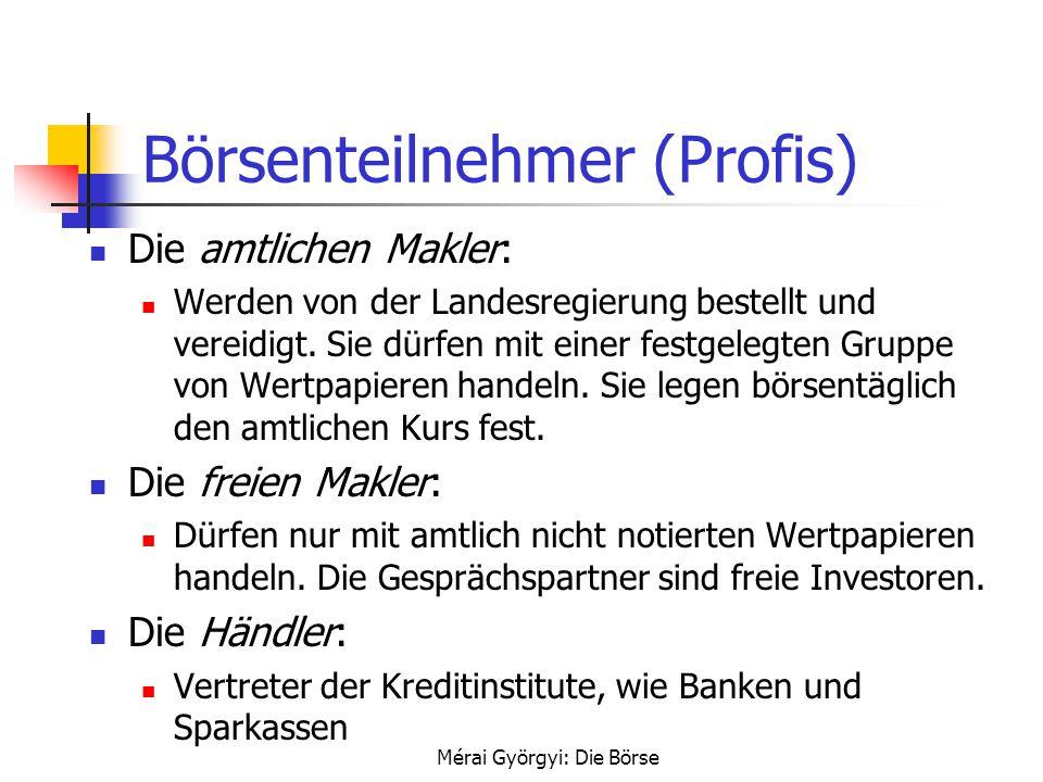 Mérai Györgyi: Die Börse Börsenteilnehmer (Profis) Die amtlichen Makler: Werden von der Landesregierung bestellt und vereidigt. Sie dürfen mit einer f