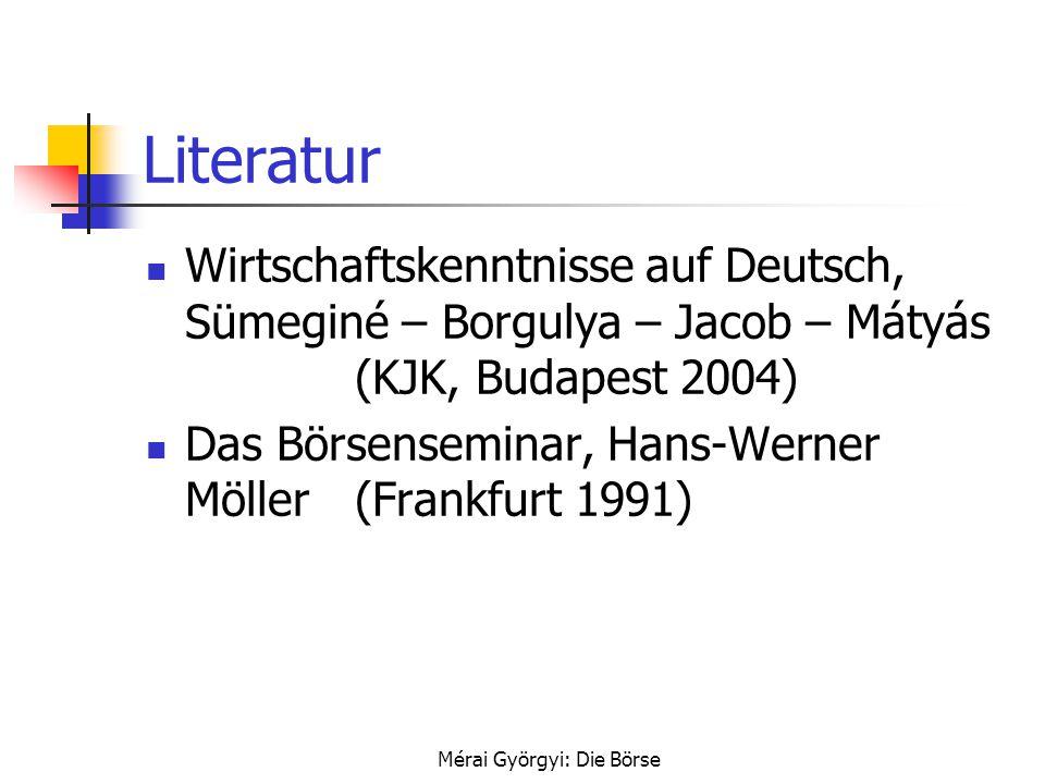 Mérai Györgyi: Die Börse Literatur Wirtschaftskenntnisse auf Deutsch, Sümeginé – Borgulya – Jacob – Mátyás (KJK, Budapest 2004) Das Börsenseminar, Han