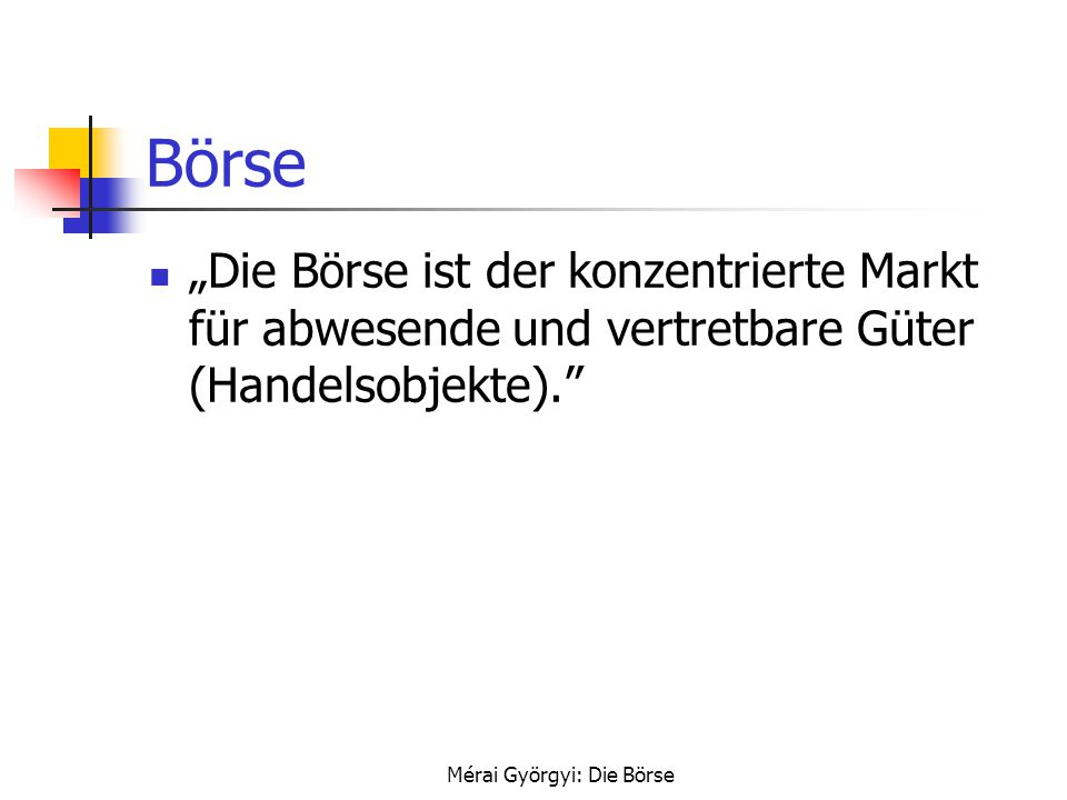 """Mérai Györgyi: Die Börse Börse """"Die Börse ist der konzentrierte Markt für abwesende und vertretbare Güter (Handelsobjekte)."""""""