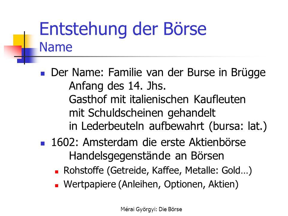 Mérai Györgyi: Die Börse Entstehung der Börse Name Der Name: Familie van der Burse in Brügge Anfang des 14. Jhs. Gasthof mit italienischen Kaufleuten