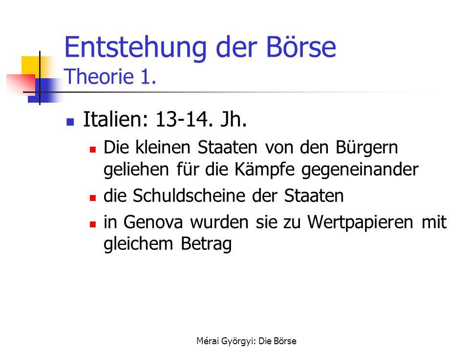 Mérai Györgyi: Die Börse Entstehung der Börse Theorie 1. Italien: 13-14. Jh. Die kleinen Staaten von den Bürgern geliehen für die Kämpfe gegeneinander