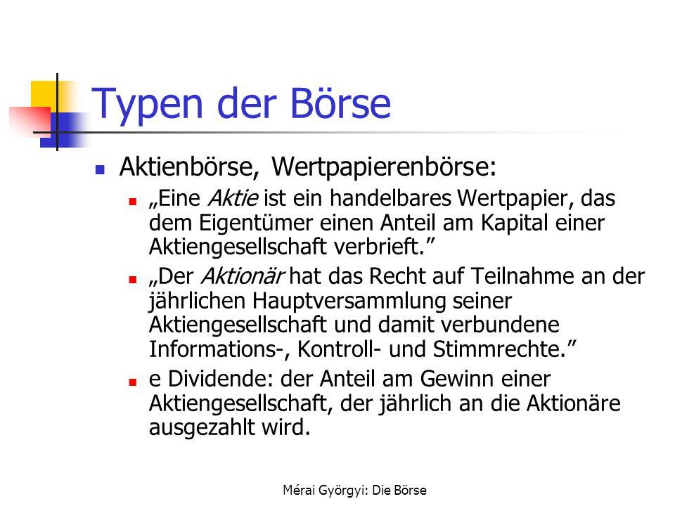"""Mérai Györgyi: Die Börse Typen der Börse Aktienbörse, Wertpapierenbörse: """"Eine Aktie ist ein handelbares Wertpapier, das dem Eigentümer einen Anteil a"""