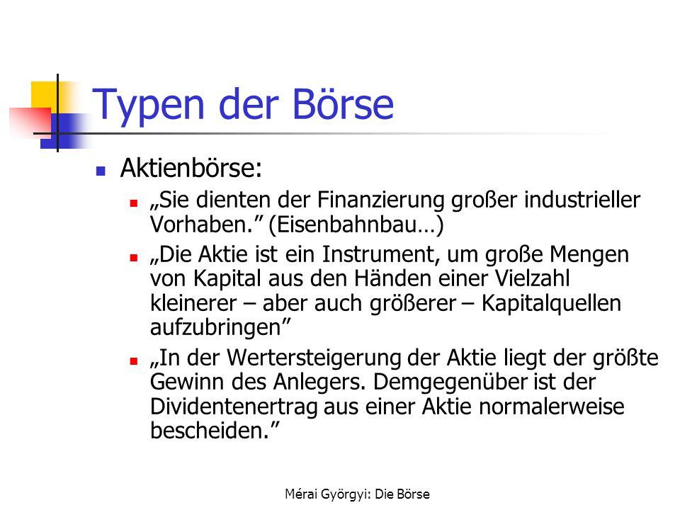 """Mérai Györgyi: Die Börse Typen der Börse Aktienbörse: """"Sie dienten der Finanzierung großer industrieller Vorhaben."""" (Eisenbahnbau…) """"Die Aktie ist ein"""
