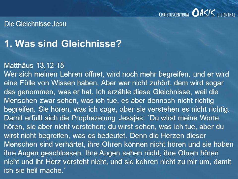Die Gleichnisse Jesu 1. Was sind Gleichnisse? Matthäus 13,12-15 Wer sich meinen Lehren öffnet, wird noch mehr begreifen, und er wird eine Fülle von Wi