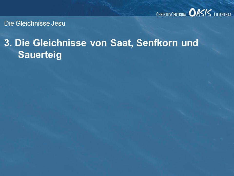 Die Gleichnisse Jesu 3. Die Gleichnisse von Saat, Senfkorn und Sauerteig