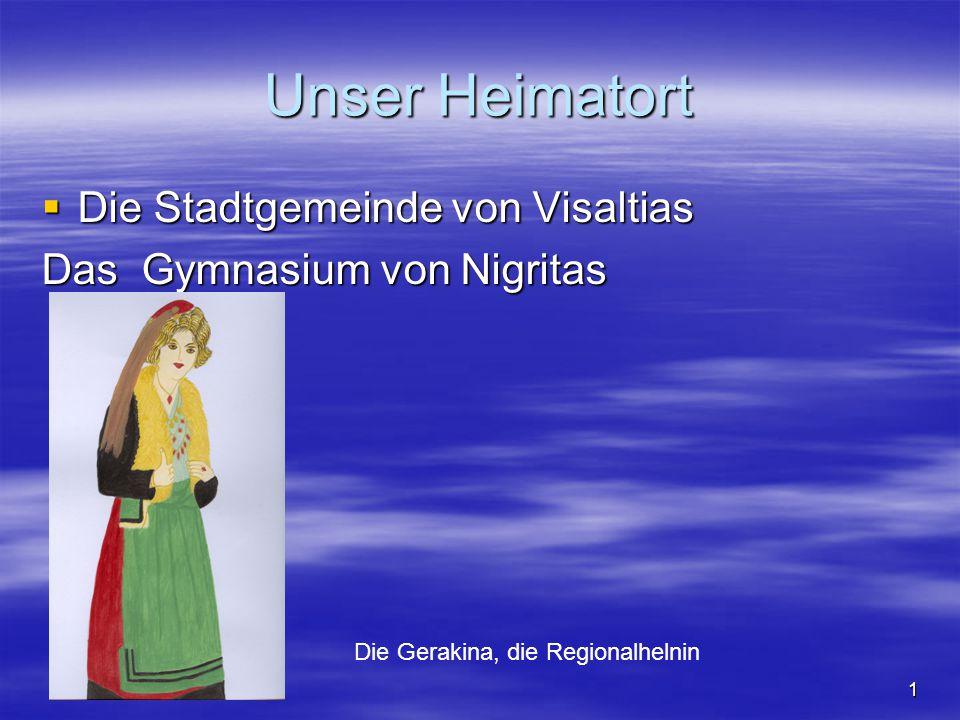 1 Unser Heimatort  Die Stadtgemeinde von Visaltias Das Gymnasium von Nigritas Die Gerakina, die Regionalhelnin