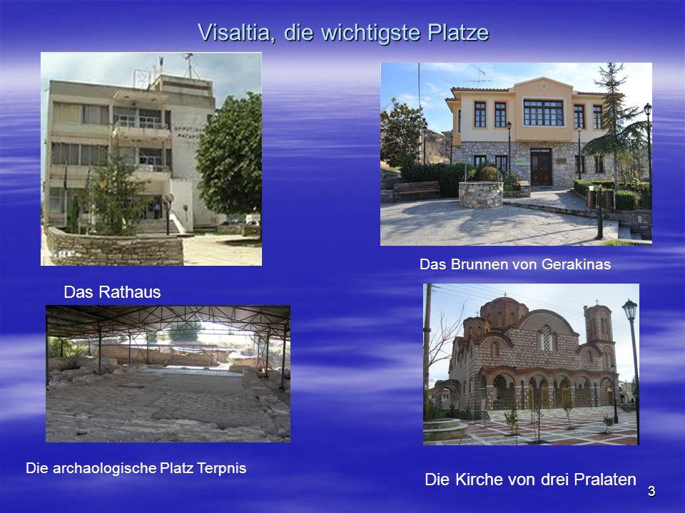 3 Visaltia, die wichtigste Platze Das Brunnen von Gerakinas Das Rathaus Die Kirche von drei Pralaten Die archaologische Platz Terpnis