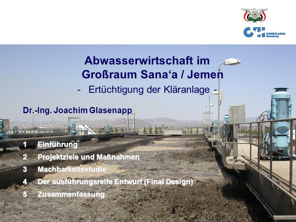 23.02.2006Abwasserwirtschaft im Großraum Sana'a1 Abwasserwirtschaft im Großraum Sana'a / Jemen -Ertüchtigung der Kläranlage - Dr.-Ing. Joachim Glasena