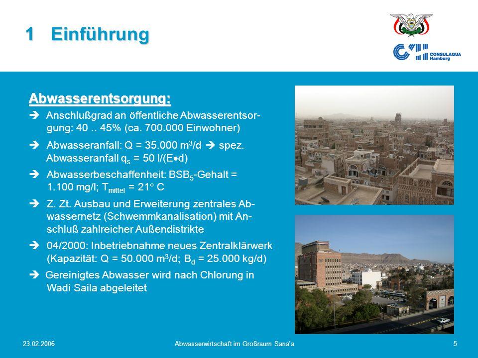 23.02.2006Abwasserwirtschaft im Großraum Sana'a5 Abwasserentsorgung:   Anschlußgrad an öffentliche Abwasserentsor- gung: 40.. 45% (ca. 700.000 Einwo