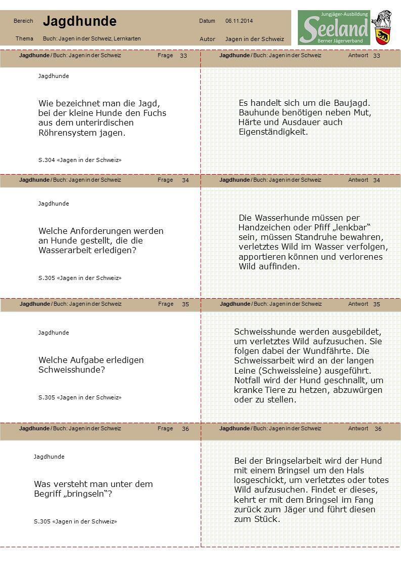 Jagdhunde / Buch: Jagen in der SchweizFrageJagdhunde / Buch: Jagen in der SchweizAntwort Jagdhunde / Buch: Jagen in der SchweizFrageJagdhunde / Buch: Jagen in der SchweizAntwort Jagdhunde / Buch: Jagen in der SchweizFrageJagdhunde / Buch: Jagen in der SchweizAntwort Jagdhunde / Buch: Jagen in der SchweizFrageJagdhunde / Buch: Jagen in der SchweizAntwort Bereich Jagdhunde Datum06.11.2014 ThemaBuch: Jagen in der Schweiz, Lernkarten AutorJagen in der Schweiz 33 34 36 35 34 35 36 Jagdhunde Wie bezeichnet man die Jagd, bei der kleine Hunde den Fuchs aus dem unterirdischen Röhrensystem jagen.