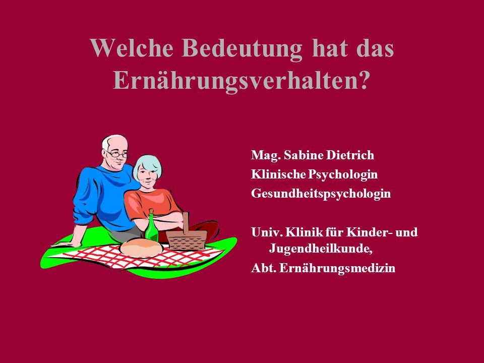 Welche Bedeutung hat das Ernährungsverhalten? Mag. Sabine Dietrich Klinische Psychologin Gesundheitspsychologin Univ. Klinik für Kinder- und Jugendhei