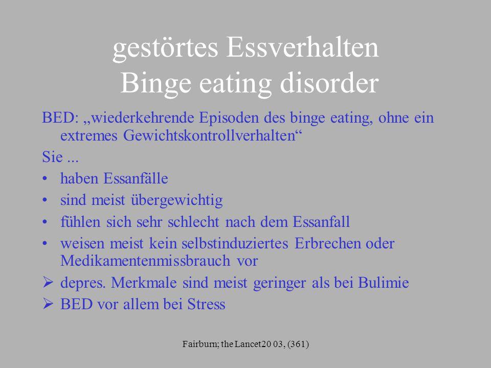 """Fairburn; the Lancet20 03, (361) gestörtes Essverhalten Binge eating disorder BED: """"wiederkehrende Episoden des binge eating, ohne ein extremes Gewich"""