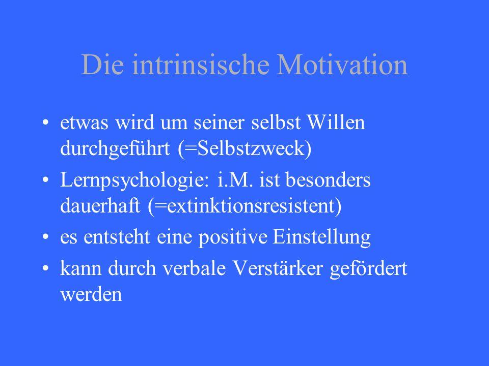 Die intrinsische Motivation etwas wird um seiner selbst Willen durchgeführt (=Selbstzweck) Lernpsychologie: i.M. ist besonders dauerhaft (=extinktions