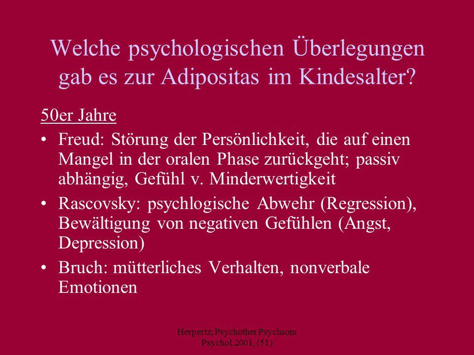 Herpertz; Psychother Psychsom Psychol.2001, (51) Welche psychologischen Überlegungen gab es zur Adipositas im Kindesalter? 50er Jahre Freud: Störung d