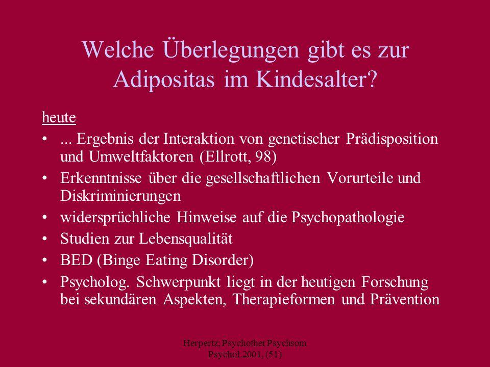 Herpertz; Psychother Psychsom Psychol.2001, (51) Welche Überlegungen gibt es zur Adipositas im Kindesalter? heute... Ergebnis der Interaktion von gene
