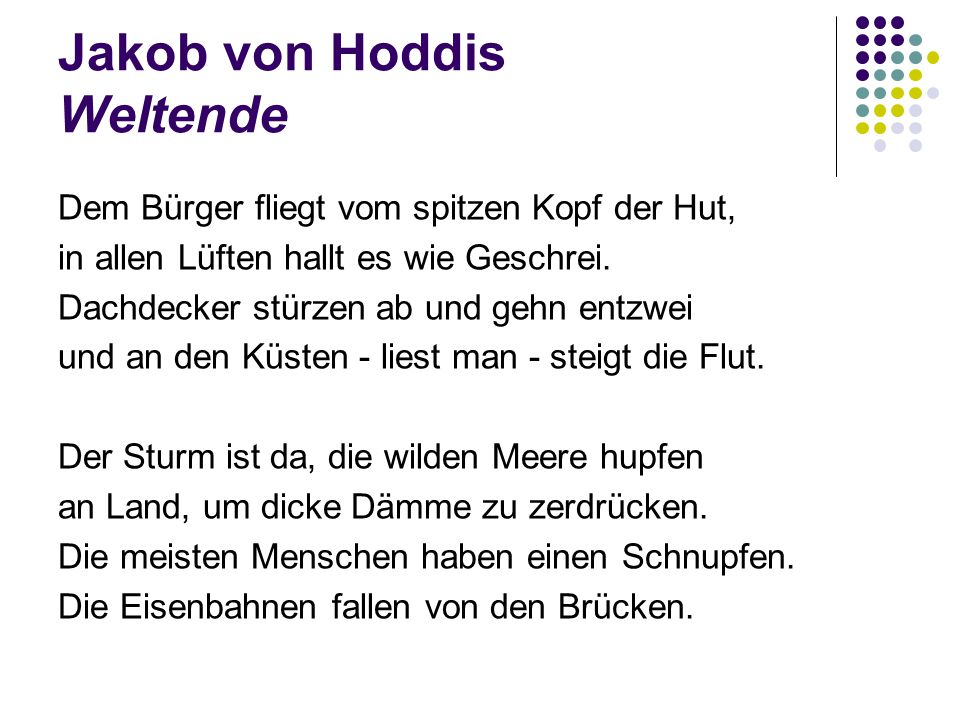 Jakob von Hoddis Weltende Dem Bürger fliegt vom spitzen Kopf der Hut, in allen Lüften hallt es wie Geschrei.