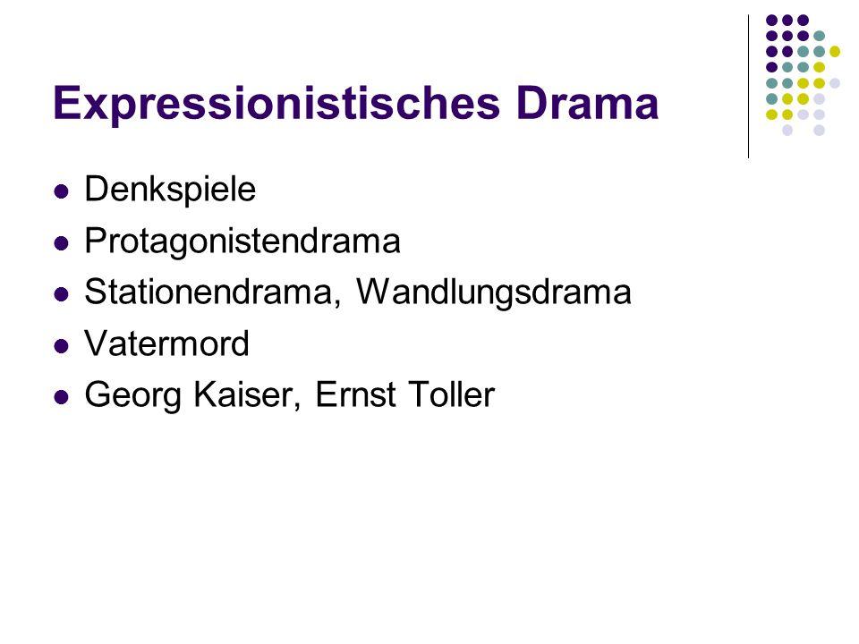 Expressionistisches Drama Denkspiele Protagonistendrama Stationendrama, Wandlungsdrama Vatermord Georg Kaiser, Ernst Toller